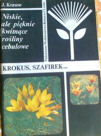 Okładka książki Niskie, ale pięknie kwitnące rośliny cebulowe. Krokus, szafirek...