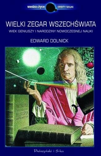 Okładka książki Wielki zegar Wszechświata. Wiek geniuszy i narodziny nowoczesnej nauki