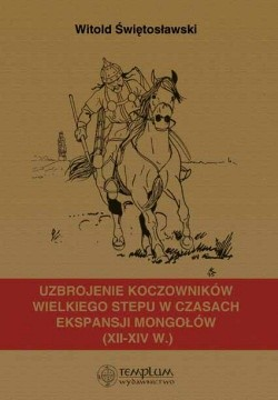 Okładka książki Uzbrojenie koczowników Wielkiego Stepu w czasach ekspansji Mongołów (XII –- XIV w.)
