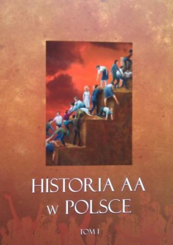 Okładka książki Historia AA w Polsce. Tom I