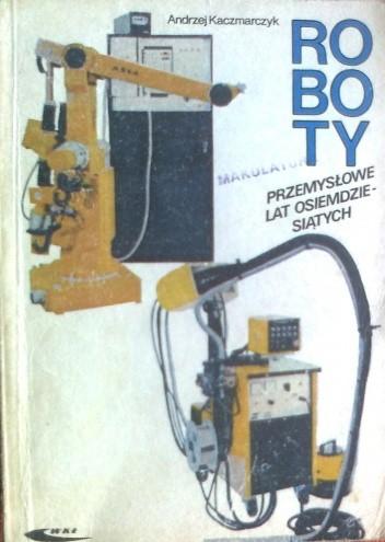Okładka książki Roboty przemysłowe lat osiemdziesiątych