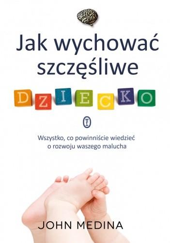 Okładka książki Jak wychować szczęśliwe dziecko