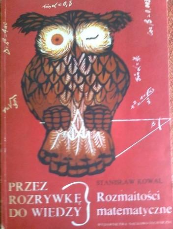 Okładka książki Przez rozrywkę do wiedzy, rozmaitości matematyczne