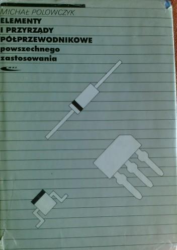 Okładka książki Elementy i przyrządy półprzewodnikowe powszechnego zastosowania