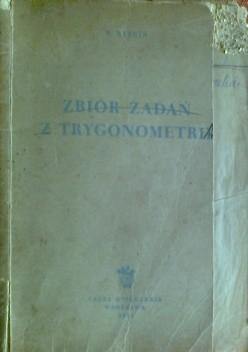 Okładka książki Zbiór zadań z trygonometrii, z dodatkiem zadań z geometrii wymagających zastosowania trygonometrii
