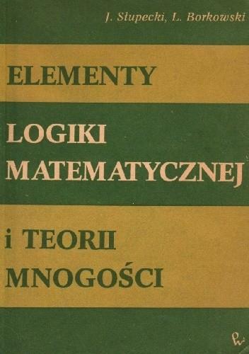 Okładka książki Elementy logiki matematycznej i teorii mnogości
