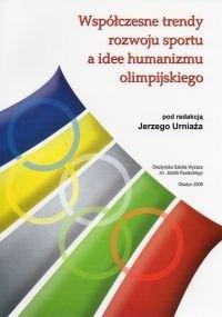 Okładka książki Współczesne trendy rozwoju sportu a idee humanizmu olimpijskiego