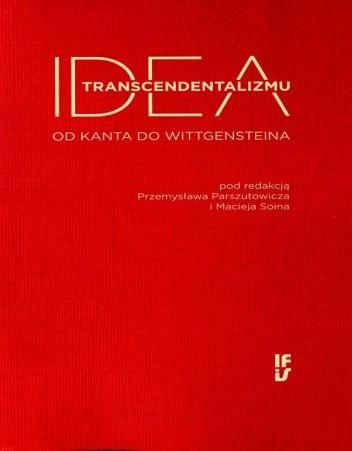 Okładka książki Idea transcendentalizmu. Od Kanta do Wittgensteina