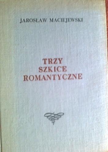 Okładka książki Trzy szkice romantyczne