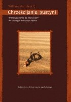 Chrześcijanie pustyni. Wprowadzenie do literatury wczesnego monastycyzmu