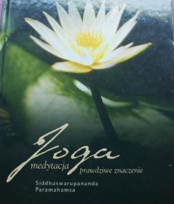 Okładka książki Joga Medytacja. Prawdziwe znaczenie