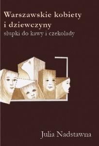 Okładka książki Warszawskie kobiety i dziewczyny. Słupki do kawy i czekolady.