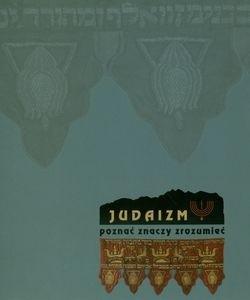 Okładka książki Judaizm - poznać znaczy zrozumieć. Kultura i sztuka Żydów w przedwojennej Polsce.