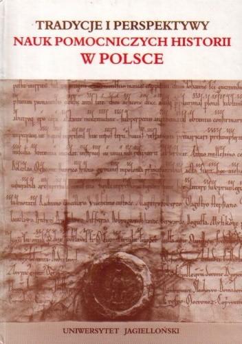 Okładka książki Tradycje i perspektywy nauk pomocniczych historii w Polsce