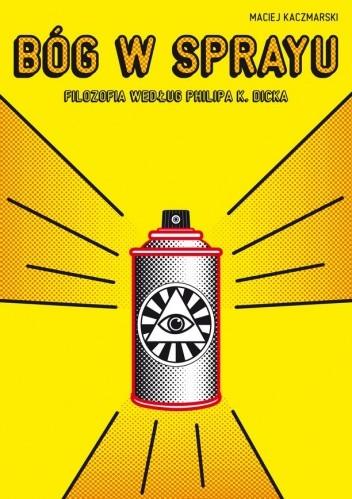 Okładka książki Bóg w sprayu. Filozofia według Philipa K. Dicka