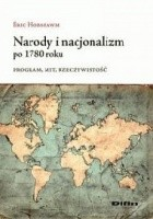 Narody i nacjonalizm po 1780 roku. Program, mit, rzeczywistość