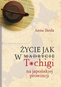 Okładka książki Życie jak w Tochigi. Na japońskiej prowincji