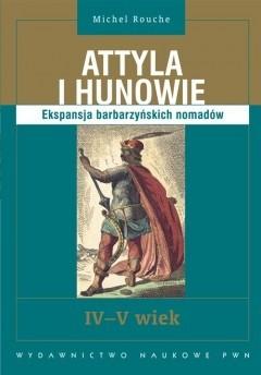 Okładka książki Attyla i Hunowie. Ekspansja barbarzyńskich nomadów. IV-V wiek