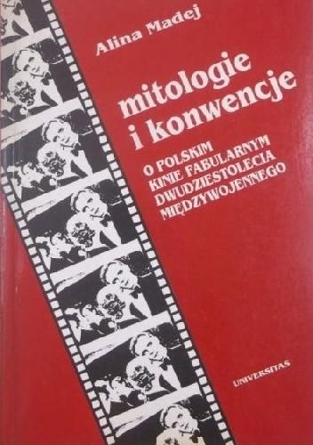 Okładka książki Mitologie i konwencje. O polskim kinie fabularnym dwudziestolecia międzywojennego