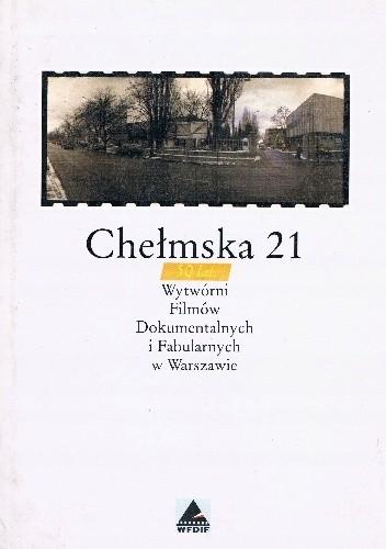 Okładka książki Chełmska 21. 50 lat Wytwórni Filmów Dokumentalnych i Fabularnych w Warszawie