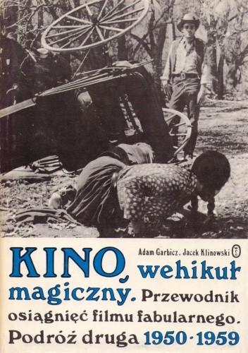 Okładka książki Kino, wehikuł magiczny. Przewodnik osiągnięć filmu fabularnego. Podróż druga 1950-1959