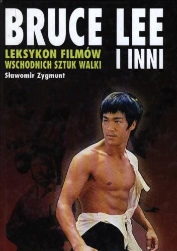 Okładka książki Bruce Lee i inni. Leksykon filmów wschodnich sztuk walki