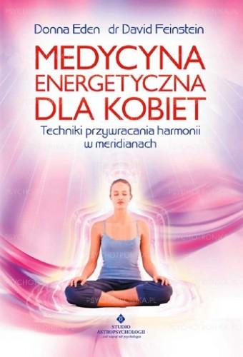 Okładka książki Medycyna energetyczna dla kobiet. Techniki przywracania harmonii w meridianach