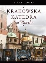 Okładka książki Krakowska katedra na Wawelu : dzieje - ludzie - sztuka - zwyczaje