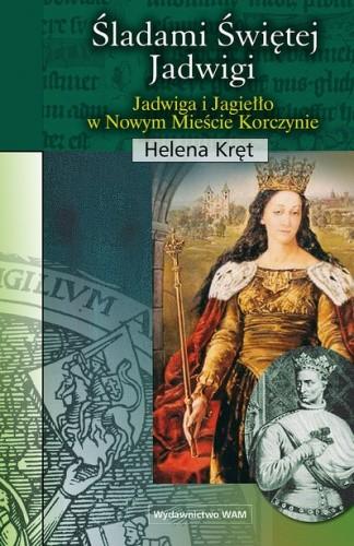Okładka książki Śladami świętej Jadwigi. Jadwiga i Jagiełło w Nowym Mieście Korczynie