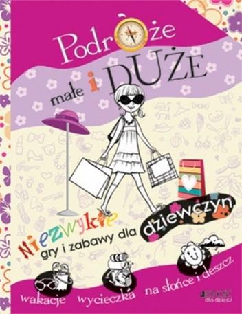 Okładka książki Podróże małe i duże. Niezwykłe gry i zabawy dla dziewczyn