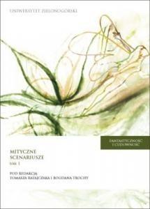 Okładka książki Fantastyczność i cudowność : mityczne scenariusze: od mitu do fikcji - od fikcji do mitu. T. 1
