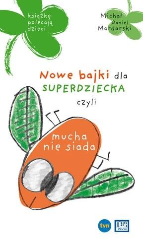 Okładka książki Nowe bajki dla superdziecka, czyli mucha nie siada