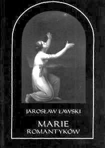 Okładka książki Marie romantyków. Metafizyczne wizje kobiecości. Mickiewicz – Malczewski – Krasiński