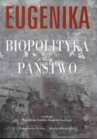 Eugenika - biopolityka - państwo. Z historii europejskich ruchów eugenicznych w pierwszej połowie XX w.