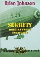 Sekrety drugiej wojny światowej. Wojna mózgów. Tajne badania naukowe i ich zastosowanie w czasie drugiej wojny światowej