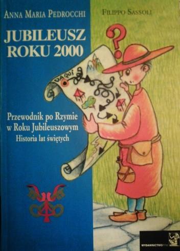 Okładka książki Jubileusz roku 2000. Przewodnik po Rzymie  w Roku Jubileuszowym.  Historia lat świętych.