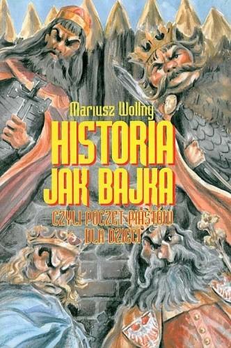 Okładka książki Historia jak bajka czyli poczet Piastów dla dzieci