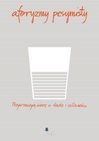 Okładka książki Aforyzmy pesymisty. Przywracają wiarę w ludzi i człowieka