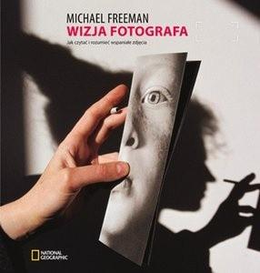 Okładka książki Wizja fotografa. Jak czytać i rozumieć wspaniałe zdjęcia