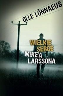Okładka książki Wielkie serce Mike'a Larssona