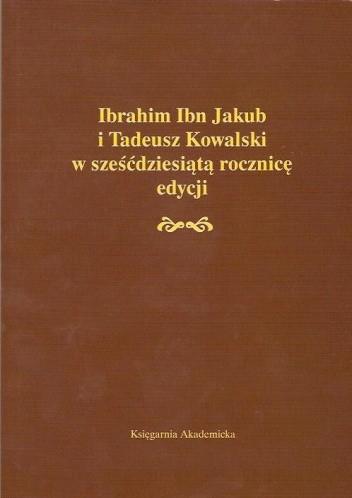 Okładka książki Ibrahim Ibn Jakub i Tadeusz Kowalski w sześćdziesiątą rocznicę edycji