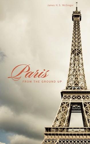 Okładka książki Paris from the Ground Up