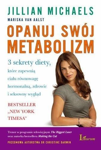 Okładka książki Opanuj swój metabolizm. 3 sekrety diety, które zapewnią ciału równowagę hormonalną, zdrowie i seksowny wygląd