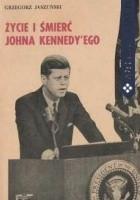 Życie i śmierć Johna Kennedy'ego