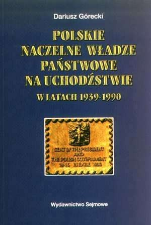 Okładka książki Polskie naczelne władze państwowe na uchodźstwie w latach 1939-1990