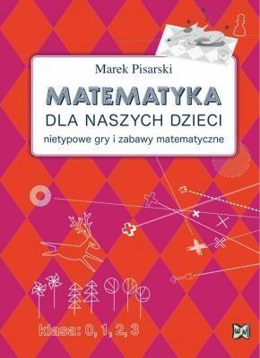 Okładka książki Matematyka dla naszych dzieci. Nietypowe gry i zabawy matematyczne
