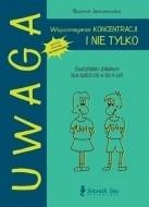 Okładka książki Uwaga. Wspomaganie koncentracji... i nie tylko. Ćwiczenia i zabawy dla dzieci od 4 do 9 lat