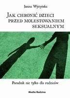 Okładka książki Jak chronić dzieci przed molestowaniem seksualnym. Poradnik nie tylko dla rodziców