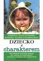 Okładka książki Dziecko z charakterem. Jak wspierać psychikę dziecka, aby ustrzec je przed lękiem, ucieczką w przemoc lub uzależnienia