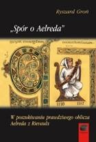 Okładka książki Spór o Aelreda. W poszukiwaniu prawdziwego oblicza Aelreda z Rievaulx